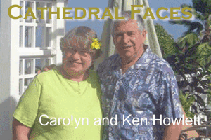 Cathedral Faces – Ken and Carolyn Howlett