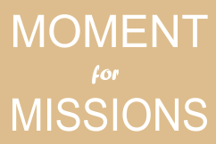 Moment for Missions – September 2018