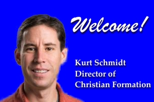Welcome to our Director of Christian Formation – Kurt Schmidt