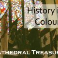 History in colours – Cathedral Treasures
