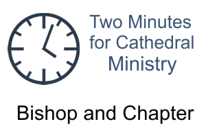 Bishop and Chapter – Two Minutes for Cathedral Ministry