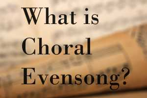 What is Choral Evensong?