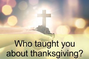 Who taught you about thanksgiving?