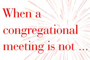 When a congregational meeting is not … Annual 2019