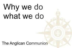 Why we do what we do – the Anglican Communion