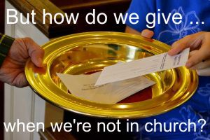 But how do we give … when we're not in church?