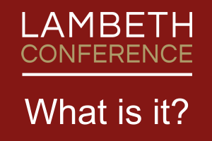 The Lambeth Conference – What is it?