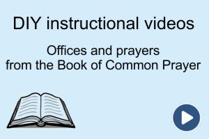 Instructional videos – offices and prayers