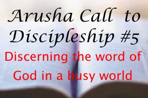 Discerning the word of God in a busy world – Arusha Call #5