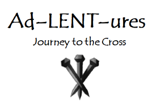 Ad-LENT-ures: Journey to the Cross