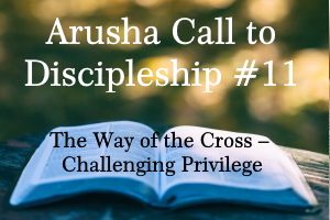 The Way of the Cross – Challenging Privilege: Arusha Call #11